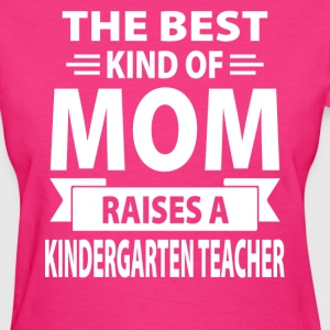 The Best Kind Of Mom Raises A Kindergarten Teacher - Women's T-Shirt