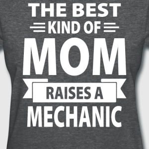 The Best Kind Of Mom Raises A Mechanic - Women's T-Shirt