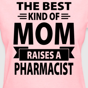 The Best Kind Of Mom Raises A Pharmacist - Women's T-Shirt