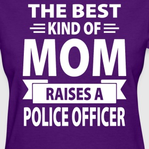 The Best Kind Of Mom Raises A Police Officer - Women's T-Shirt