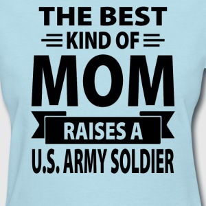 The Best Kind Of Mom Raises A U.S. Army Soldier - Women's T-Shirt