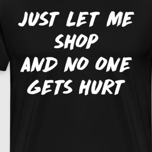 Just Let Me Shop and None Gets Hurt Warning T-Shirts - Men's Premium T-Shirt