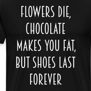 Flowers Die But Shoes Last Forever Shopaholic T-Shirts - Men's Premium T-Shirt