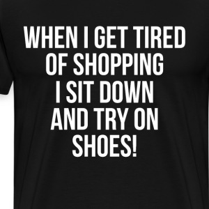 Tired of Shopping Sit down and Try on Shoes T-Shirts - Men's Premium T-Shirt