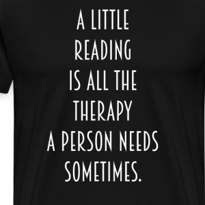 Reading is All the Therapy a Person Needs T-Shirt T-Shirts - Men's Premium T-Shirt