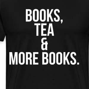 Books, Tea & More Books Bibliophile Reader T-Shirt T-Shirts - Men's Premium T-Shirt