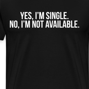 Yes, I'm Single. No, Not Available Relationship T-Shirts - Men's Premium T-Shirt