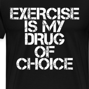 Exercise is My Drug of Choice Motivation T-Shirt T-Shirts - Men's Premium T-Shirt
