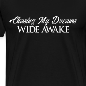 Chasing My Dreams Wide Awake Positivity T-Shirt T-Shirts - Men's Premium T-Shirt