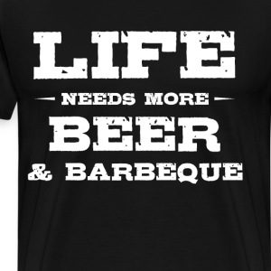 Life Needs More Beer and Barbeque Grilling Party T-Shirts - Men's Premium T-Shirt