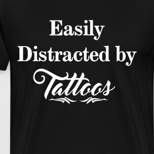 Easily Distracted by Tattoos Body Art Fan T-Shirt T-Shirts - Men's Premium T-Shirt