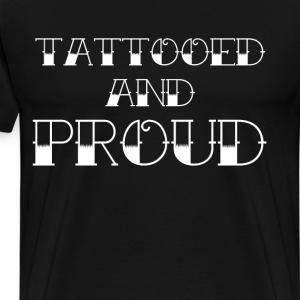 Tattooed and Proud Body Art Appreciation T-Shirt T-Shirts - Men's Premium T-Shirt