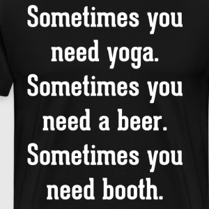 Sometimes You Need Yoga Need a Beer Need Both T-Shirts - Men's Premium T-Shirt