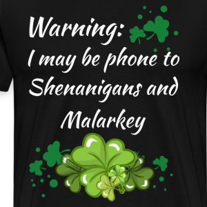Warning Prone to Shenanigans and Malarkey T-Shirt T-Shirts - Men's Premium T-Shirt