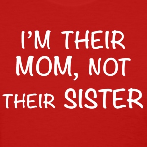 I'm their Mom, not their Sister - Women's T-Shirt