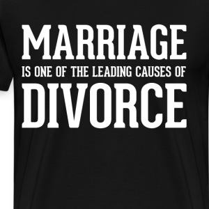 Marriage is One of the Leading Causes of Divorce T-Shirts - Men's Premium T-Shirt