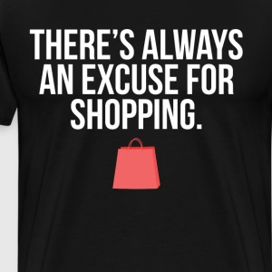 theres always an excuse-0 T-Shirts - Men's Premium T-Shirt