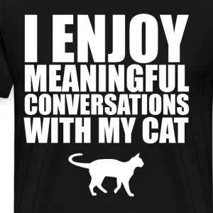 I Enjoy Meaningful Conversations with My Cat T-Shirts - Men's Premium T-Shirt