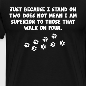 Stand on Two Not Superior to Those on Four T-Shirt T-Shirts - Men's Premium T-Shirt