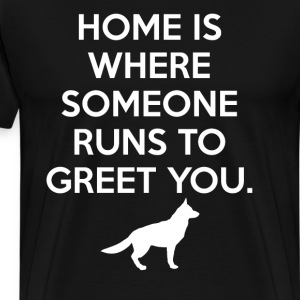 Home is Where Someone Runs to Greet You T-Shirt T-Shirts - Men's Premium T-Shirt
