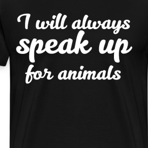 I will Always Speak Up for Animals Political  T-Shirts - Men's Premium T-Shirt
