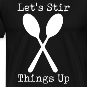 Let's Stir Things Up Cooking Chef Spoons T-Shirt T-Shirts - Men's Premium T-Shirt
