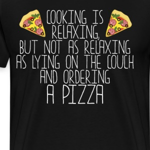 Cooking Not as Relaxing as Ordering Pizza T-Shirt T-Shirts - Men's Premium T-Shirt