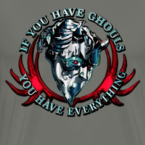 IF YOU HAVE GHOULS, YOU HAVE EVERYTHING - Men's Premium T-Shirt
