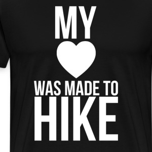 My Heart was Made to Hike Great Outdoors T-Shirt T-Shirts - Men's Premium T-Shirt