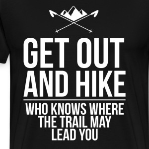 Who Knows Where the Trail May Lead You Hiking T-Shirts - Men's Premium T-Shirt