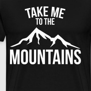 Take Me to the Mountains Great Outdoors T-Shirt T-Shirts - Men's Premium T-Shirt