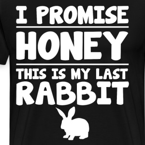 I Promise Honey This is My Last Rabbit T-Shirt T-Shirts - Men's Premium T-Shirt