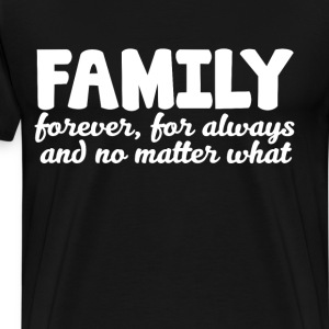 Family Forever for Always No Matter What T-Shirt T-Shirts - Men's Premium T-Shirt