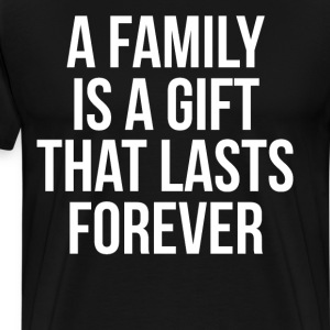 A Family is a Gift that Lasts Forever T-Shirt T-Shirts - Men's Premium T-Shirt