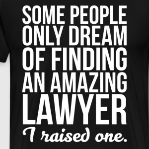 Some People Dream of Finding Lawyer I Raised One T-Shirts - Men's Premium T-Shirt