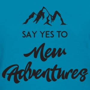 Say Yes To New Adventure T-Shirts - Women's T-Shirt