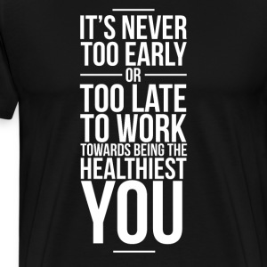 Work Towards Being the Healthiest You Motivation  T-Shirts - Men's Premium T-Shirt