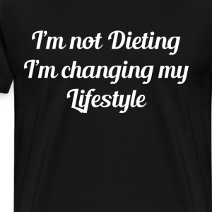 I'm not Dieting I'm Changing My Lifestyle T-Shirt T-Shirts - Men's Premium T-Shirt