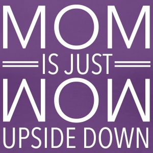 Mom Is Just Wow Upside Down T-Shirts - Women's Premium T-Shirt