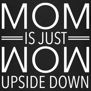 Mom Is Just Wow Upside Down T-Shirts - Women's Flowy T-Shirt