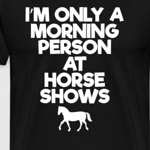 Only a Morning Person at Horse Shows Rider T-Shirt T-Shirts - Men's Premium T-Shirt