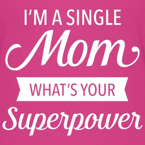 I'm A Single Mom - What's Your Superpower T-Shirts - Women's Flowy T-Shirt