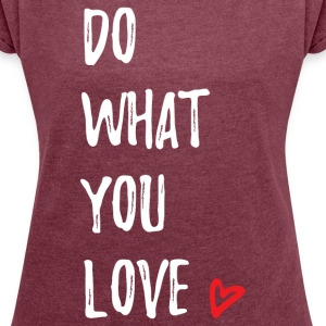 Do What You Love T-Shirts - Women´s Rolled Sleeve Boxy T-Shirt