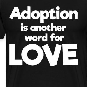Adoption is Another Word for Love Awarenes T-Shirts - Men's Premium T-Shirt