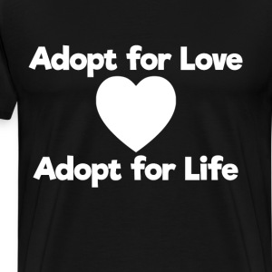 Adopt for Love Adopt for Life Awareness T-Shirt T-Shirts - Men's Premium T-Shirt