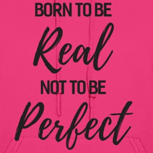 Born To Be Real Not To Be Perfect Hoodies - Women's Hoodie