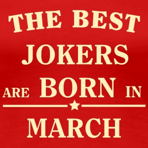 The best jokers are born in MARCH T-Shirts - Women's Premium T-Shirt