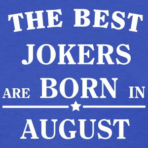 The best jokers are born in AUGUST T-Shirts - Women's T-Shirt