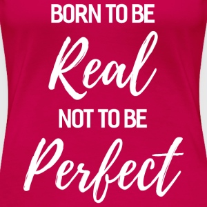 Born To Be Real T-Shirts - Women's Premium T-Shirt