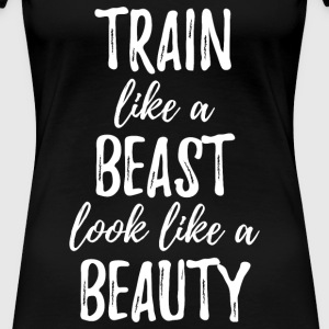 Train Like a Beast T-Shirts - Women's Premium T-Shirt